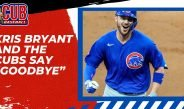 """Kris Bryant and the Cubs Say """"Goodbye"""""""